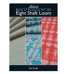 The Ashford Book of Projects for the Eight Shaft Loom